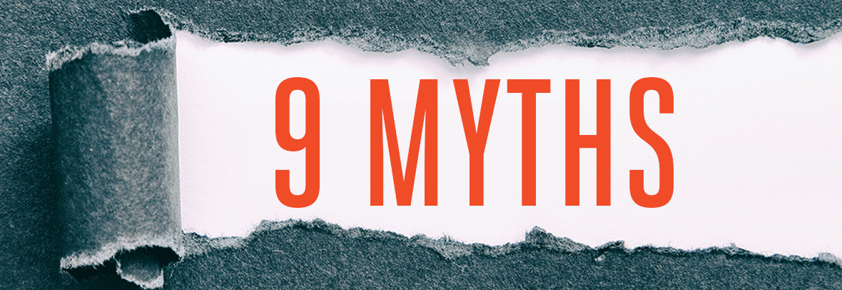 Grey paper, torn back to white showing headline 9 Myths